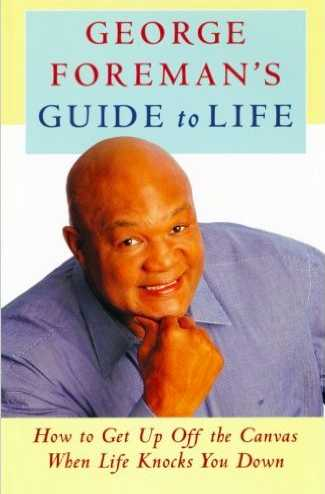 George Foreman's Guide to Life: How to Get Up Off the Canvas When Life Knocks You Down he does just that.